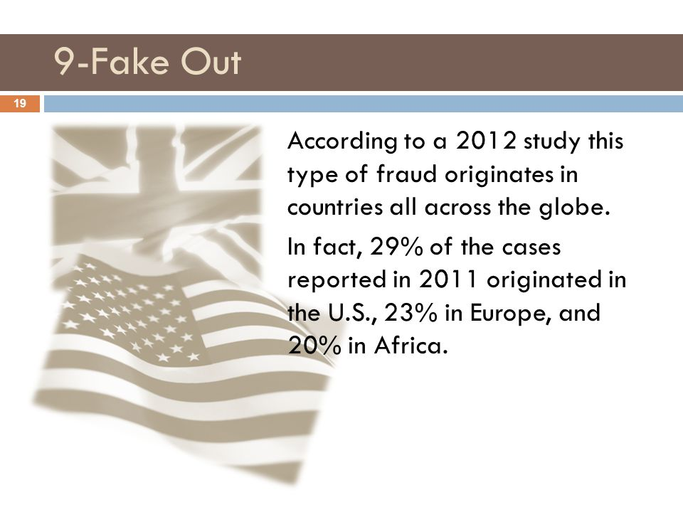 9-Fake Out 19 According to a 2012 study this type of fraud originates in countries all across the globe.