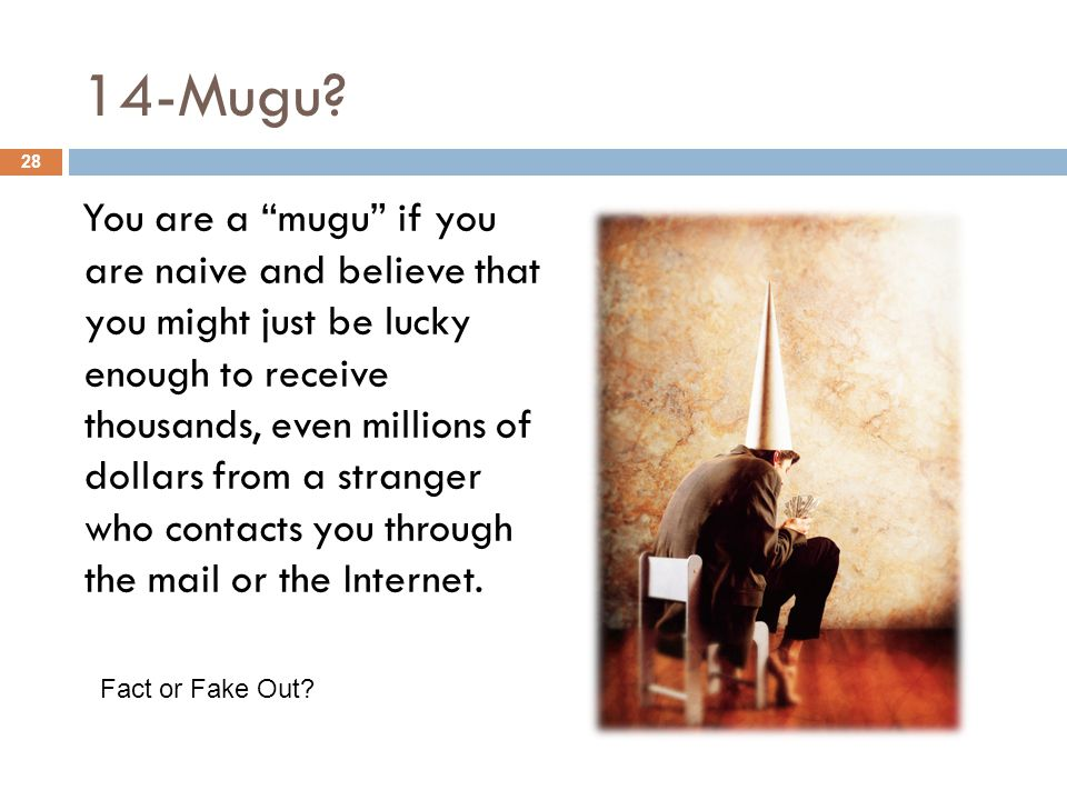 "14-Mugu? You are a ""mugu"" if you are naive and believe that you might just be lucky enough to receive thousands, even millions of dollars from a stran"
