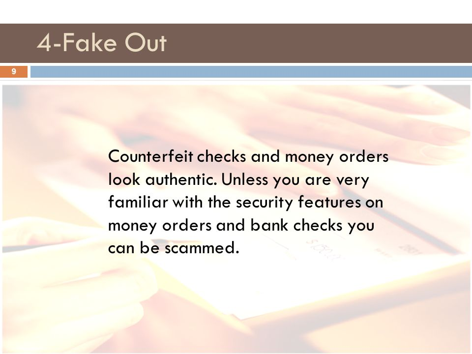 4-Fake Out 9 Counterfeit checks and money orders look authentic.