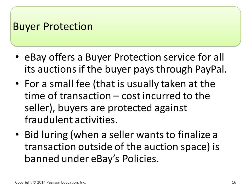 Copyright © 2014 Pearson Education, Inc. 16 Buyer Protection eBay offers a Buyer Protection service for all its auctions if the buyer pays through Pay