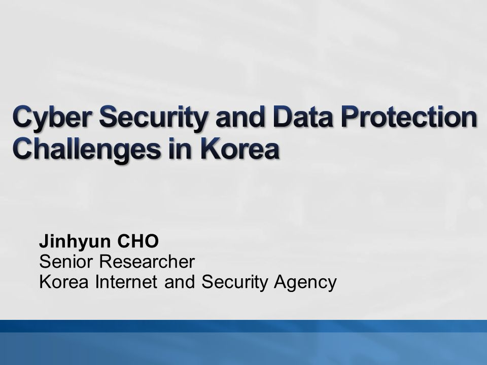 Jinhyun CHO Senior Researcher Korea Internet and Security Agency