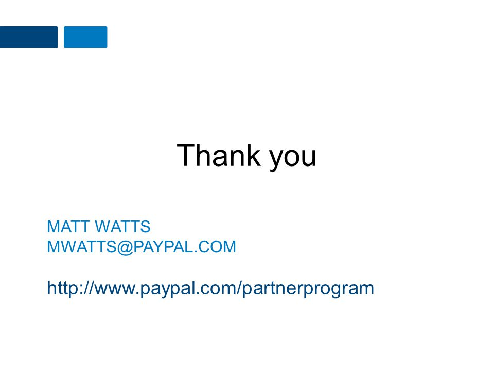 Thank you MATT WATTS MWATTS@PAYPAL.COM http://www.paypal.com/partnerprogram