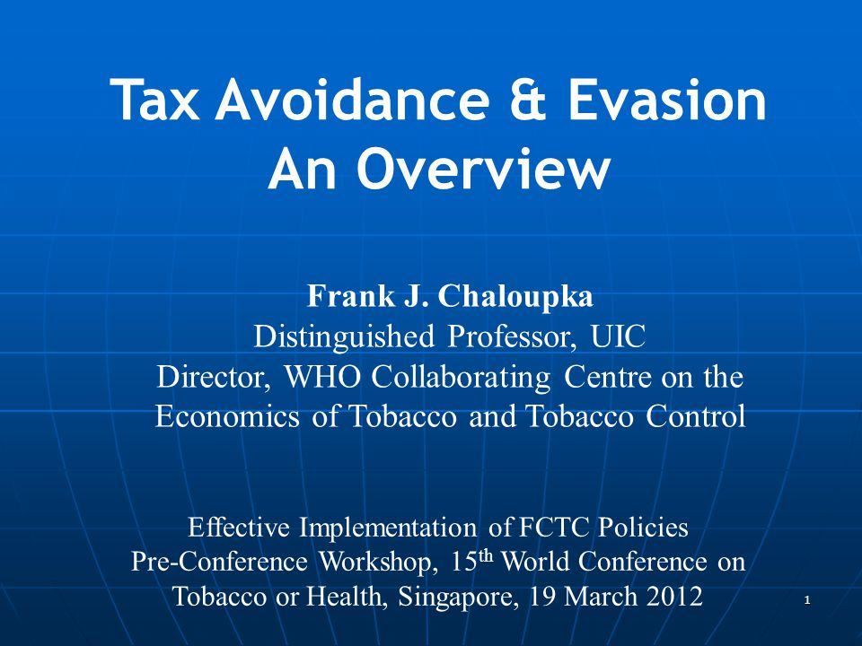 1 Frank J. Chaloupka Distinguished Professor, UIC Director, WHO Collaborating Centre on the Economics of Tobacco and Tobacco Control Tax Avoidance & E