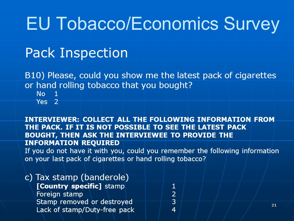 21 Pack Inspection B10) Please, could you show me the latest pack of cigarettes or hand rolling tobacco that you bought.