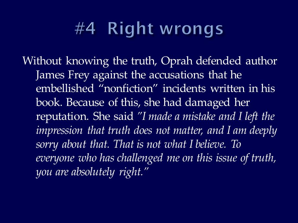 Without knowing the truth, Oprah defended author James Frey against the accusations that he embellished nonfiction incidents written in his book.