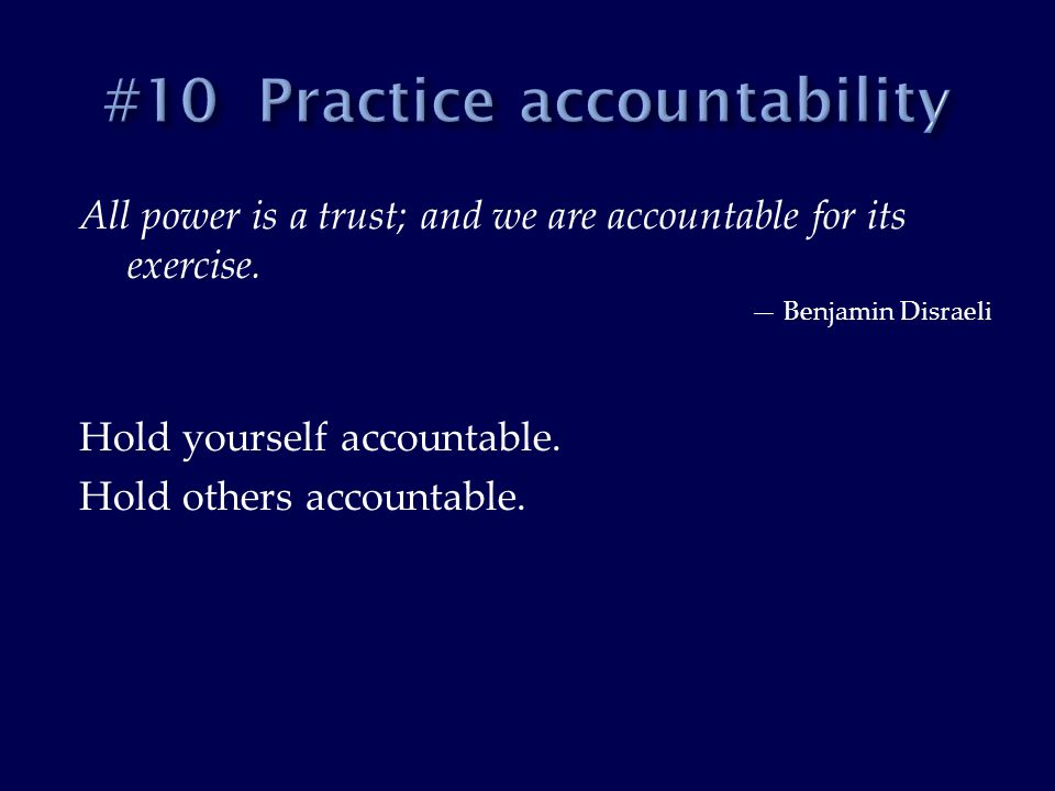 All power is a trust; and we are accountable for its exercise.