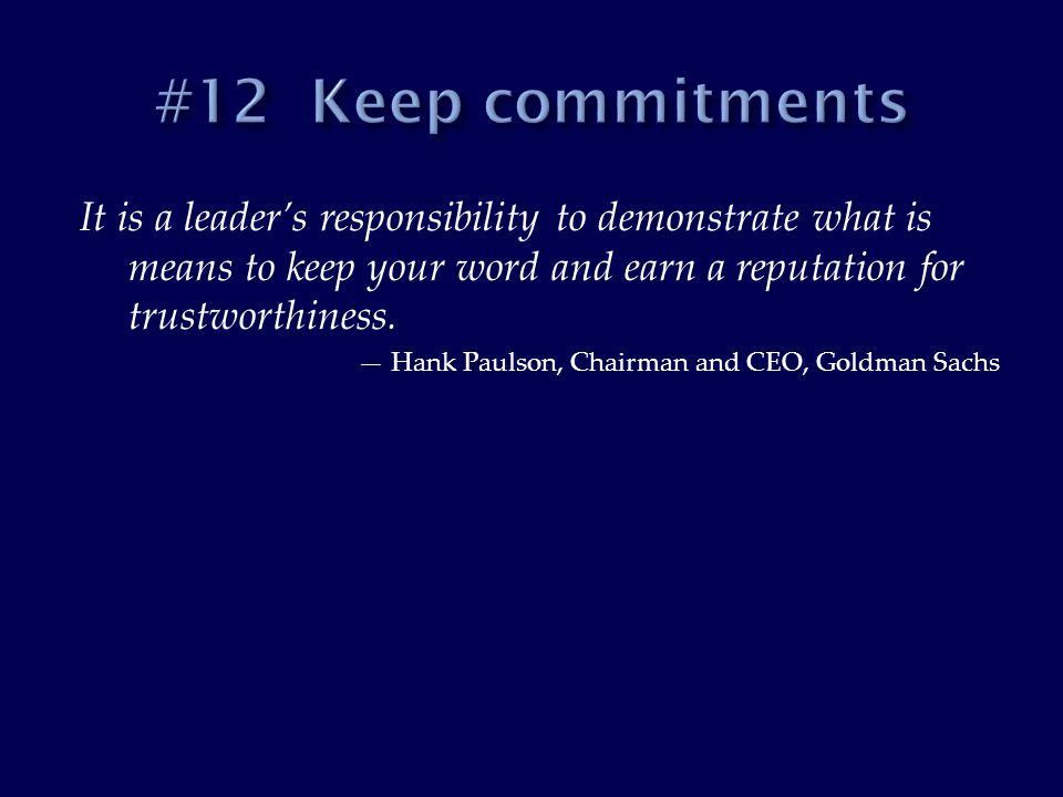 It is a leader's responsibility to demonstrate what is means to keep your word and earn a reputation for trustworthiness.