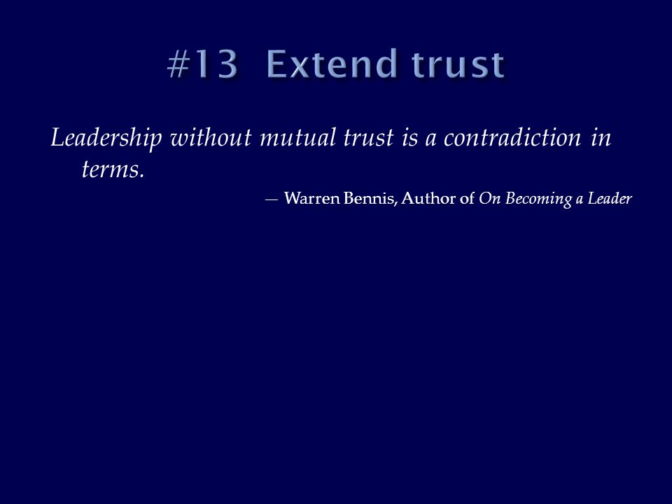 Leadership without mutual trust is a contradiction in terms.