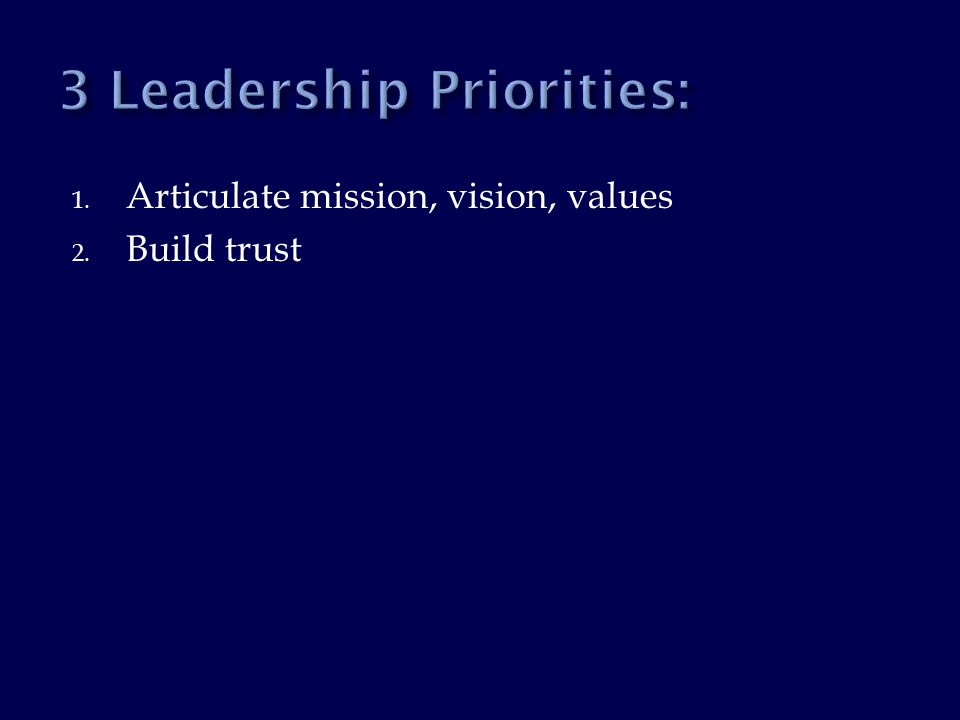 1. Articulate mission, vision, values 2. Build trust
