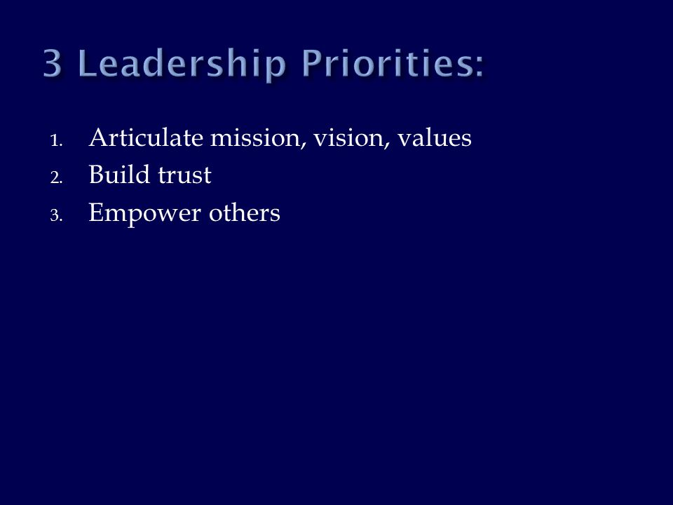 1.Articulate mission, vision, values 2. Build trust—the focus of this presentation 3.