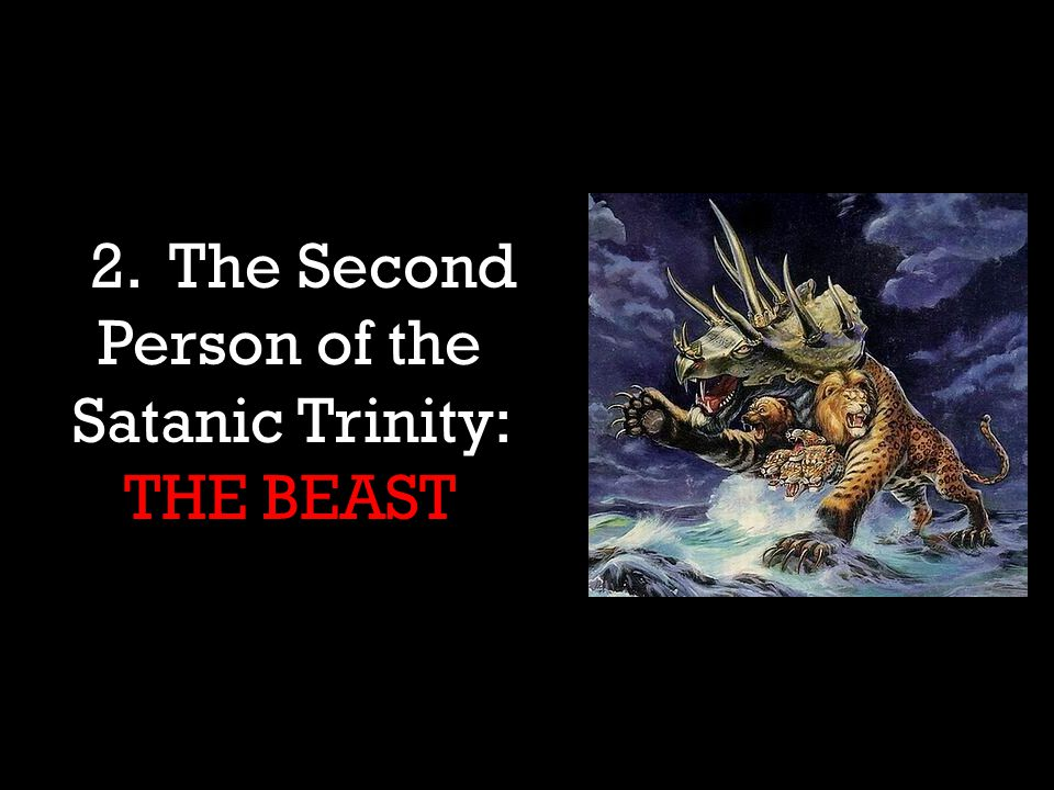 1. 2.The Second Person of the Satanic Trinity: THE BEAST