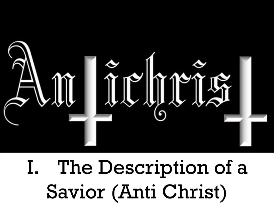 I. The Description of a Savior (Anti Christ)