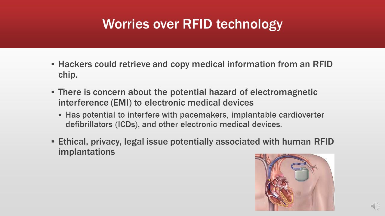 Case Study ▪ In May 2006, William Koretsky made medical history when he became the first emergency patient to be identified from an implanted radiofrequency identification (RFID) chip.