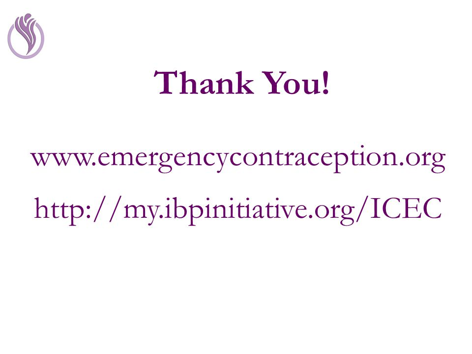 Thank You! www.emergencycontraception.org http://my.ibpinitiative.org/ICEC