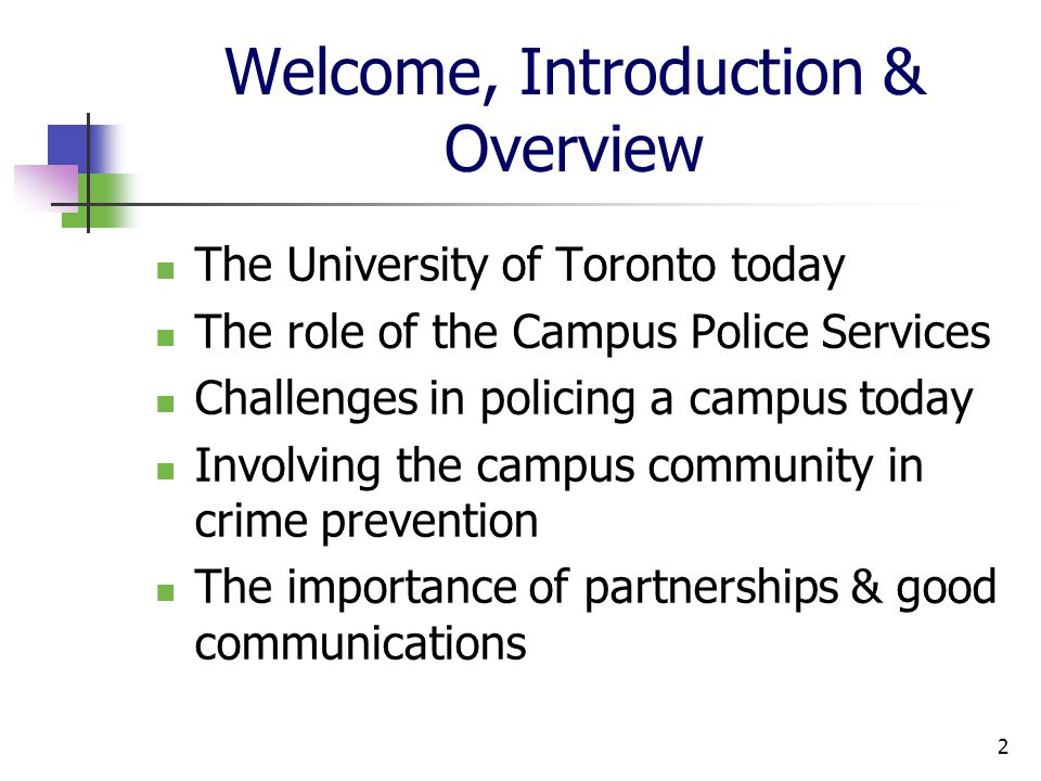 Welcome, Introduction & Overview The University of Toronto today The role of the Campus Police Services Challenges in policing a campus today Involving the campus community in crime prevention The importance of partnerships & good communications 2