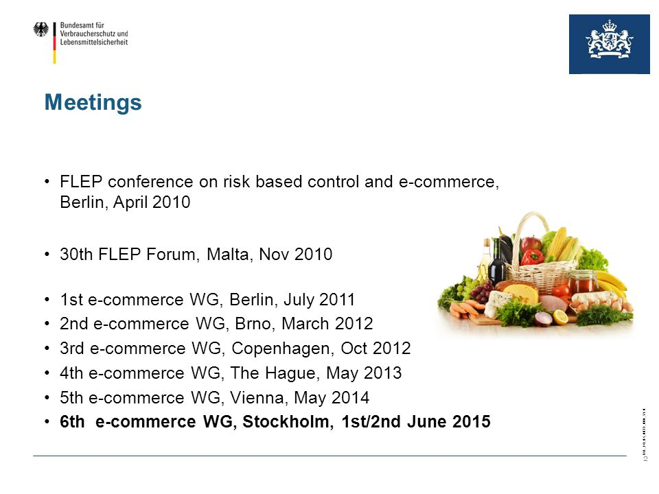 BVL_FO_04_0022_000_V1.0 2 Meetings FLEP conference on risk based control and e-commerce, Berlin, April 2010 30th FLEP Forum, Malta, Nov 2010 1st e-commerce WG, Berlin, July 2011 2nd e-commerce WG, Brno, March 2012 3rd e-commerce WG, Copenhagen, Oct 2012 4th e-commerce WG, The Hague, May 2013 5th e-commerce WG, Vienna, May 2014 6th e-commerce WG, Stockholm, 1st/2nd June 2015