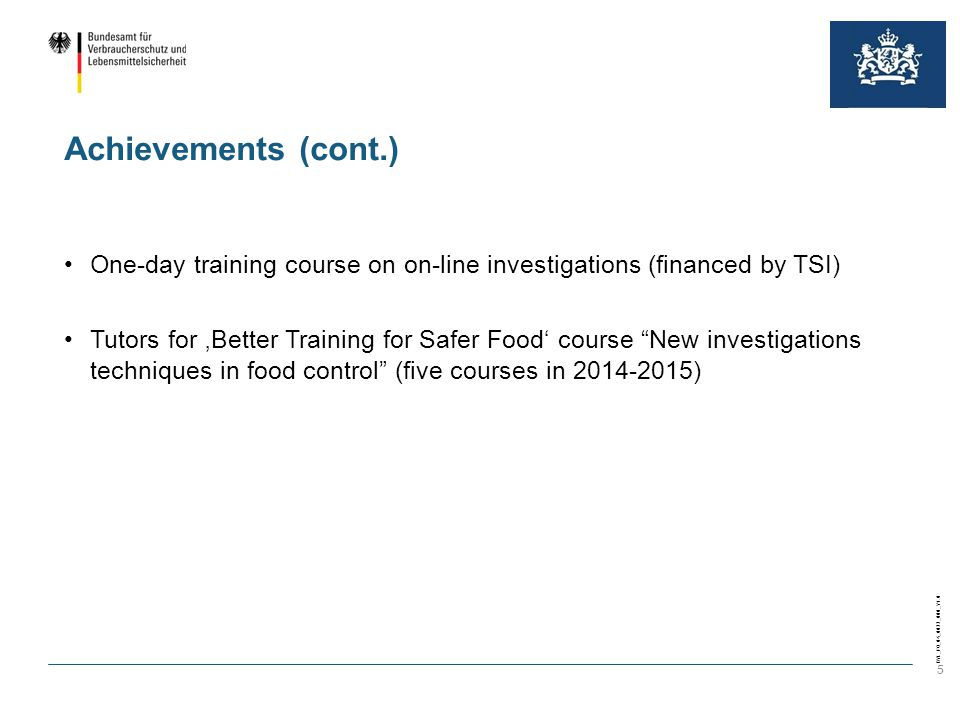 BVL_FO_04_0022_000_V1.0 5 Achievements (cont.) One-day training course on on-line investigations (financed by TSI) Tutors for 'Better Training for Safer Food' course New investigations techniques in food control (five courses in 2014-2015)