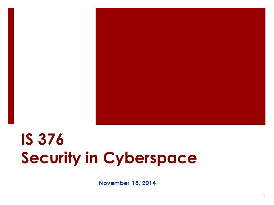 IS 376 Security in Cyberspace November 18, 2014 1