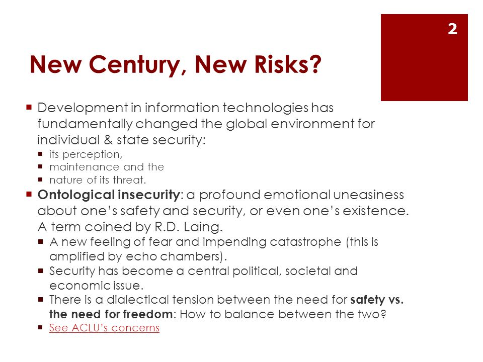 New Century, New Risks?  Development in information technologies has fundamentally changed the global environment for individual & state security: 