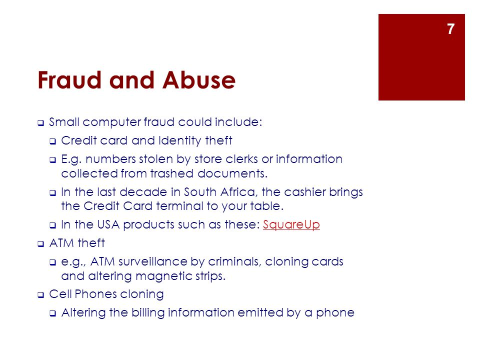 Fraud and Abuse  Small computer fraud could include:  Credit card and Identity theft  E.g.