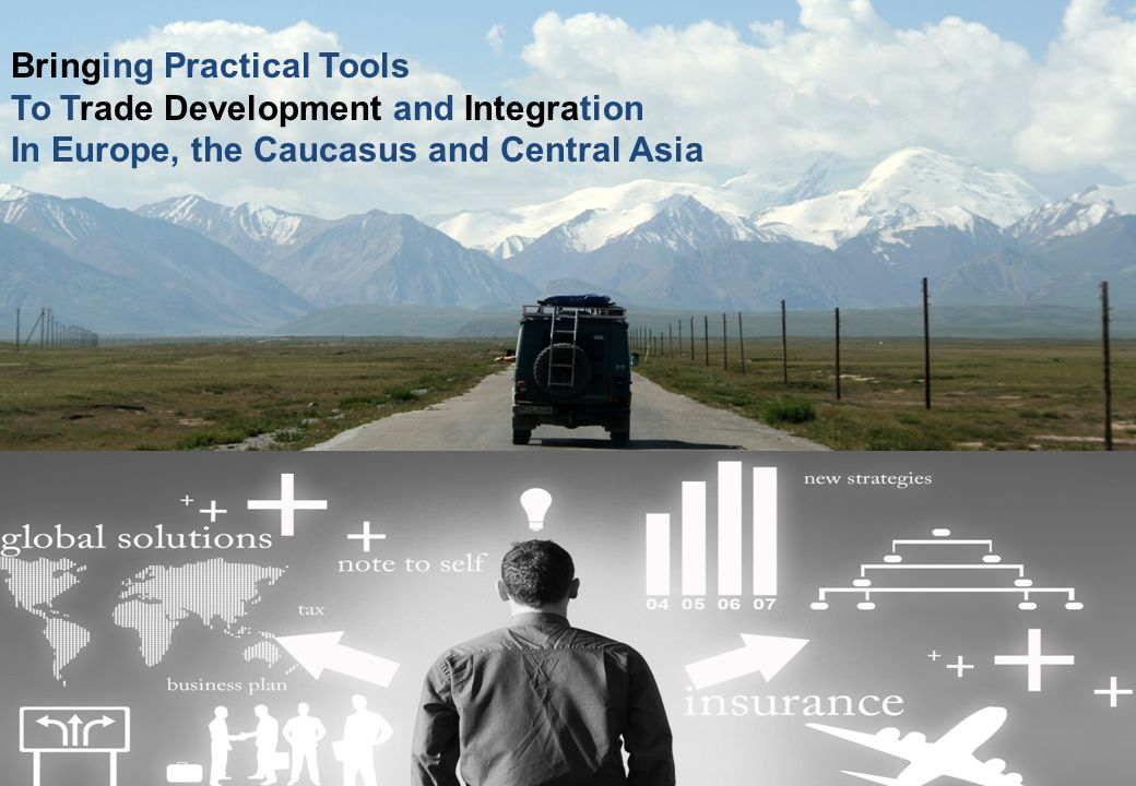 Bringing Practical Tools To Trade Development and Integration In Europe, the Caucasus and Central Asia