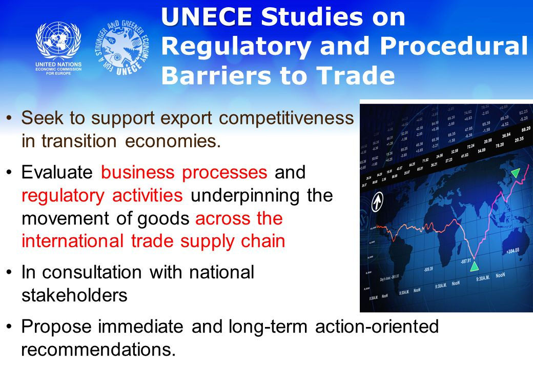 UNECE UNECE Studies on Regulatory and Procedural Barriers to Trade Seek to support export competitiveness in transition economies.