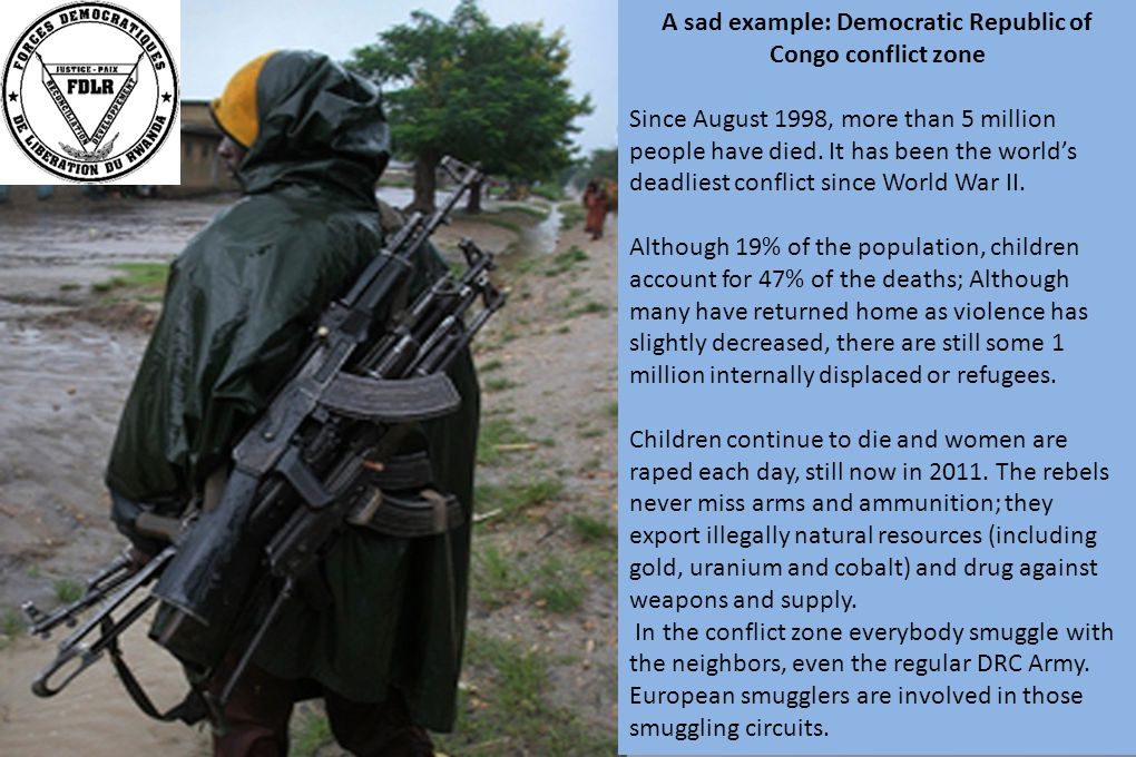 A sad example: Democratic Republic of Congo conflict zone Since August 1998, more than 5 million people have died.