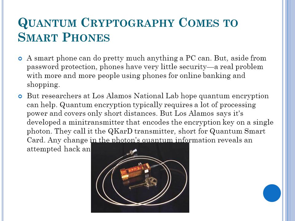 Q UANTUM C RYPTOGRAPHY C OMES TO S MART P HONES A smart phone can do pretty much anything a PC can.