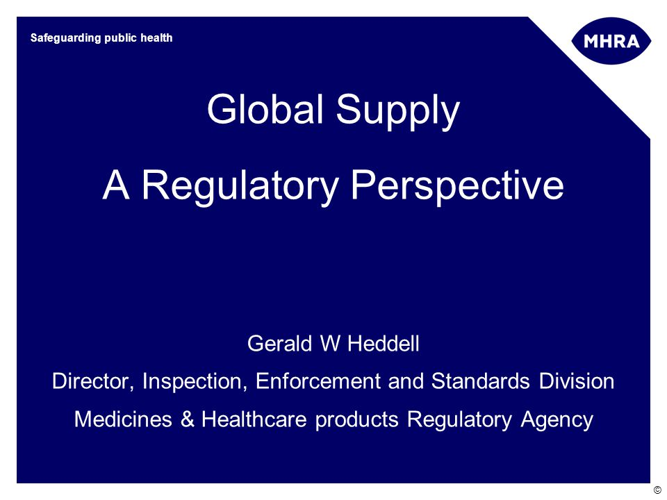 Slide 12 PQG-Supply Chain Risk- Feb 2010 - G W Heddell © Global Supply Adulterated Products Poor GMP Fraud Counterfeits