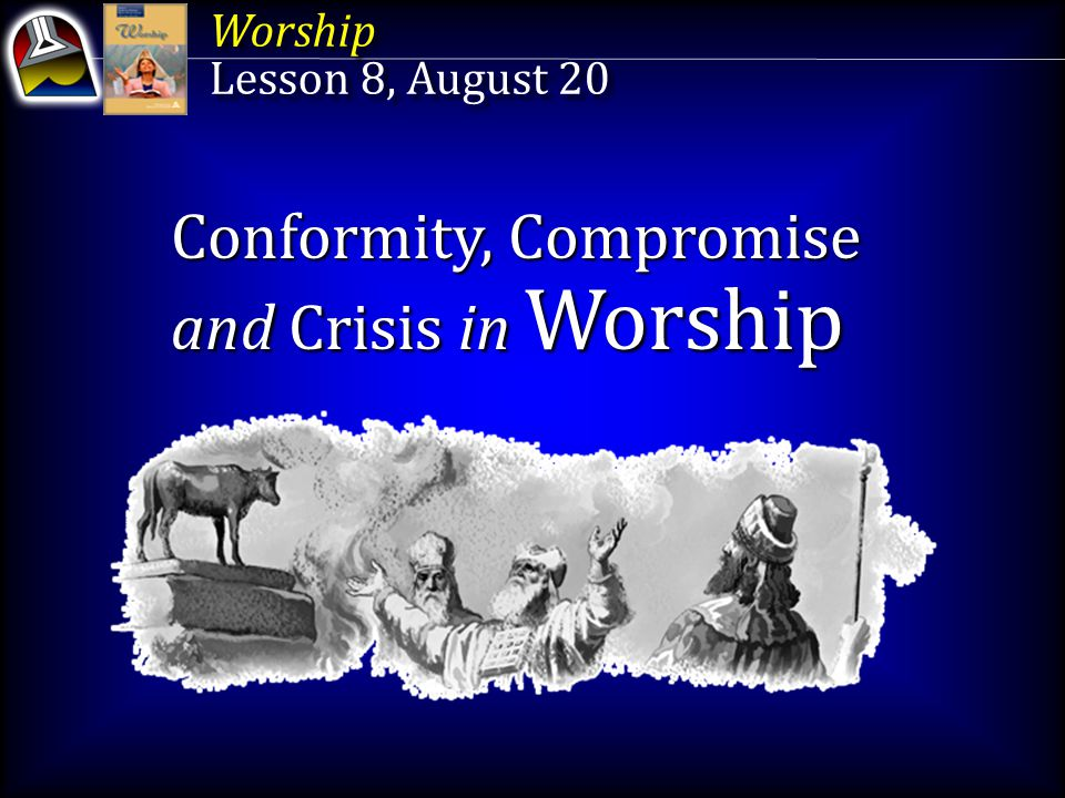 Conformity, Compromise and Crisis Key Text Hebrews 5:14 NKJV BUT solid food belongs to those who are all of full age, that is, those who by reason of use have their senses exercised to discern both good and evil.