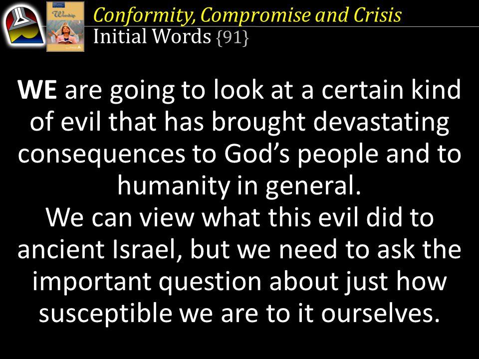 Conformity, Compromise and Crisis Quick Look 1.Conformity in Worship (Deuteronomy 12:8; 13:18) 2.