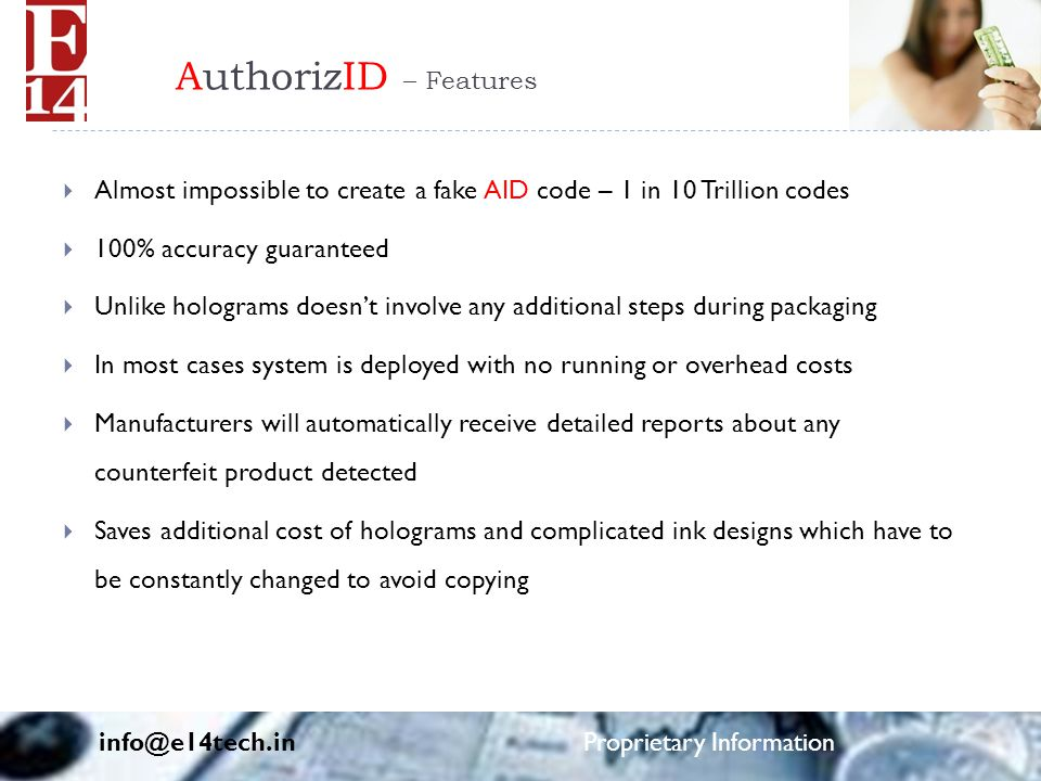 AuthorizID – Features  Almost impossible to create a fake AID code – 1 in 10 Trillion codes  100% accuracy guaranteed  Unlike holograms doesn't inv