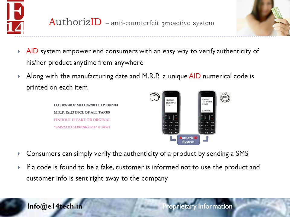 AuthorizID – anti-counterfeit proactive system  AID system empower end consumers with an easy way to verify authenticity of his/her product anytime from anywhere  Along with the manufacturing date and M.R.P.