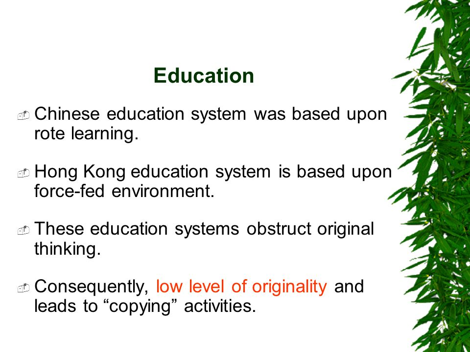 Education  Chinese education system was based upon rote learning.