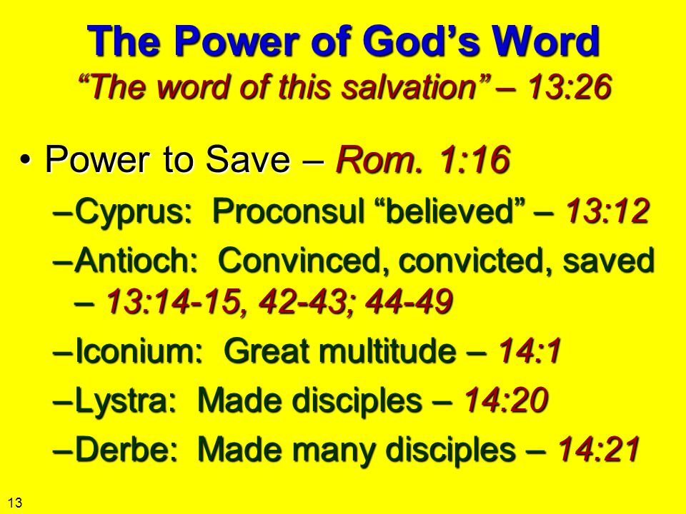 """The Power of God's Word """"The word of this salvation"""" – 13:26 Power to Save – Rom. 1:16Power to Save – Rom. 1:16 –Cyprus: Proconsul """"believed"""" – 13:12"""