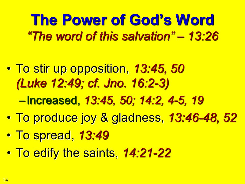 """The Power of God's Word """"The word of this salvation"""" – 13:26 To stir up opposition, 13:45, 50 (Luke 12:49; cf. Jno. 16:2-3)To stir up opposition, 13:4"""