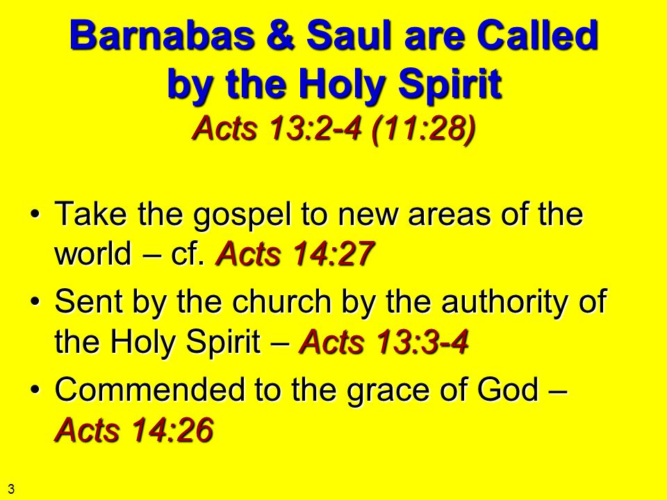 Barnabas & Saul are Called by the Holy Spirit Acts 13:2-4 (11:28) Take the gospel to new areas of the world – cf. Acts 14:27Take the gospel to new are