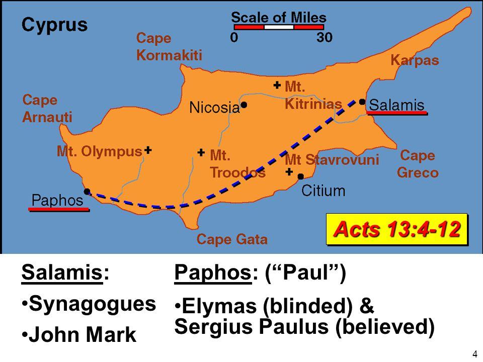 Salamis: Synagogues John Mark Paphos: ( Paul ) Elymas (blinded) & Sergius Paulus (believed) Acts 13:4-12 4