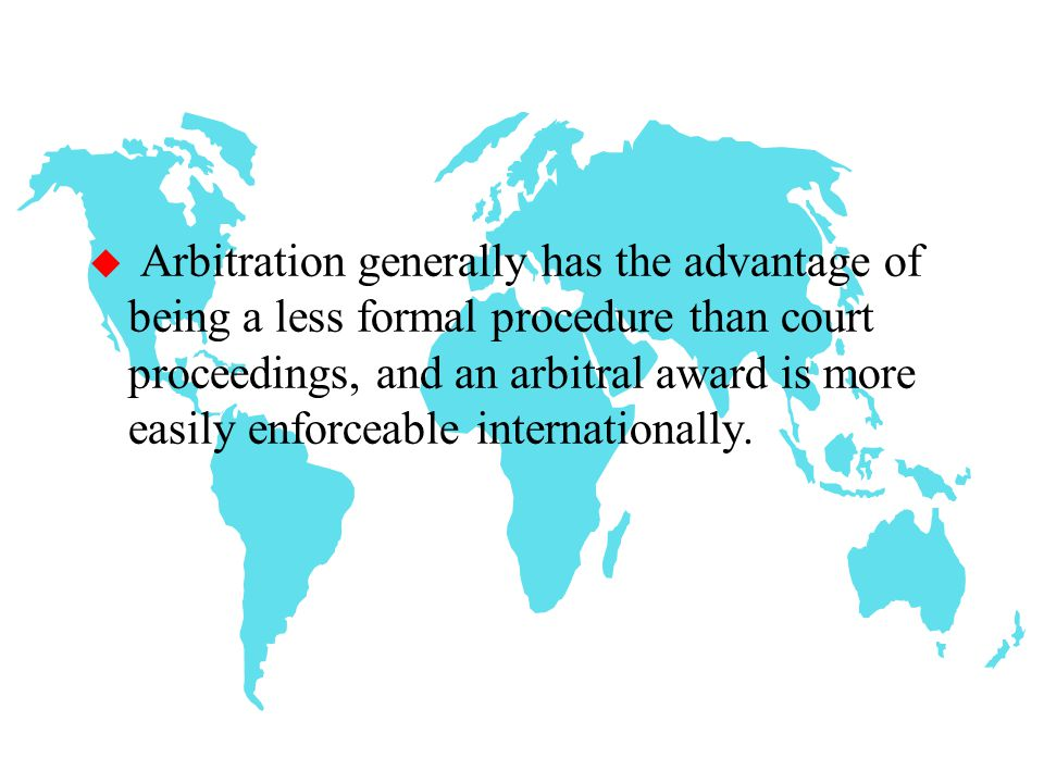 Arbitration and Mediation u In many instances, the most expensive way to deal with infringement may be litigation in a court of law that has jurisdiction over the issue, in particular, when IP rights of your SME have violated by a number of 'competitors' in the same or different jurisdictions.
