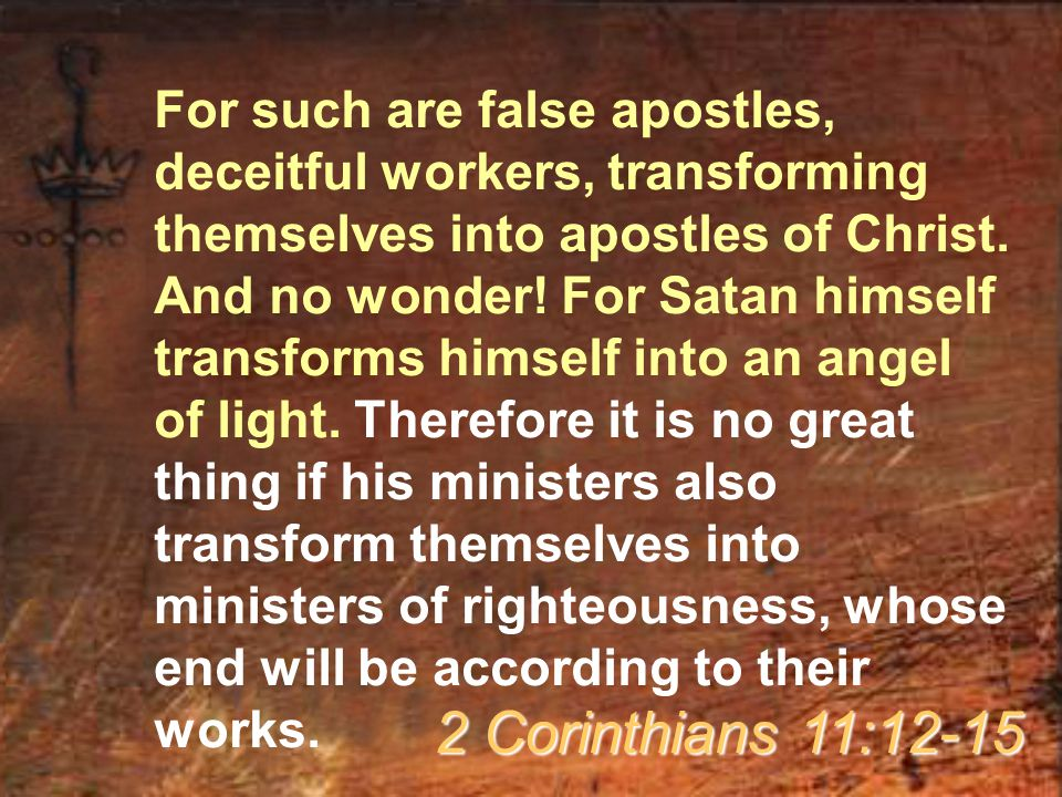 For such are false apostles, deceitful workers, transforming themselves into apostles of Christ.