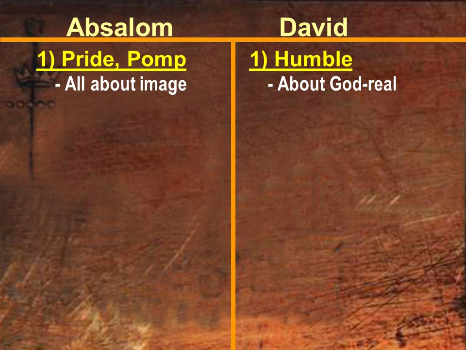 Absalom 1) Pride, Pomp - All about image David 1) Humble - About God-real