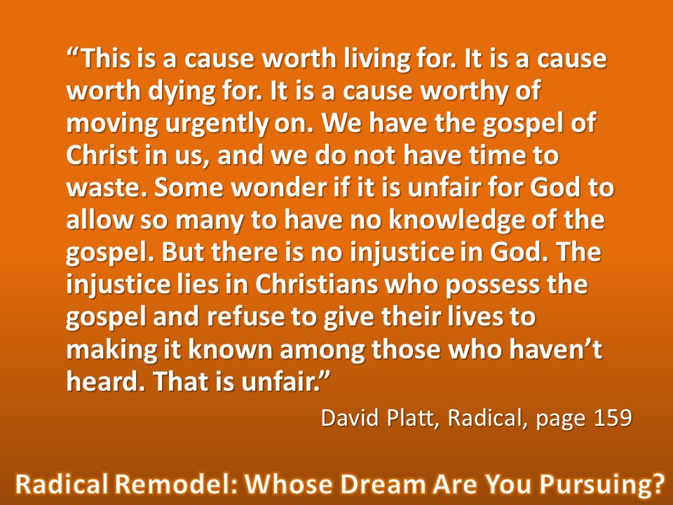 """This is a cause worth living for. It is a cause worth dying for. It is a cause worthy of moving urgently on. We have the gospel of Christ in us, and"