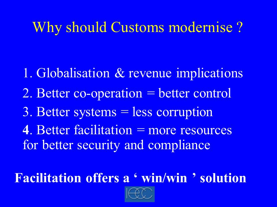 Why should Customs modernise . 1. Globalisation & revenue implications 2.