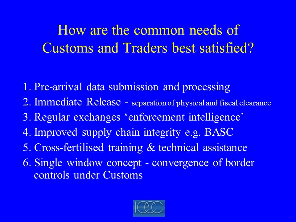 How are the common needs of Customs and Traders best satisfied? 1. Pre-arrival data submission and processing 2. Immediate Release - separation of phy