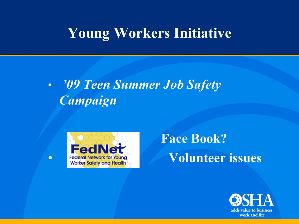 Young Workers Initiative '09 Teen Summer Job Safety Campaign Face Book? Volunteer issues