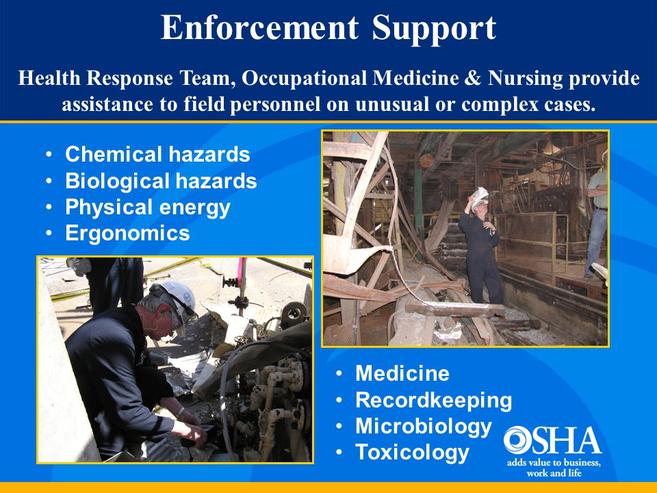 Enforcement Support Health Response Team, Occupational Medicine & Nursing provide assistance to field personnel on unusual or complex cases. Chemical