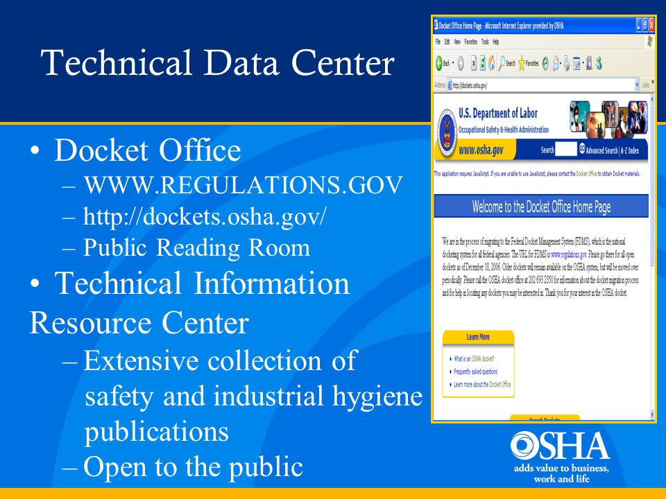 Technical Data Center Docket Office –WWW.REGULATIONS.GOV –http://dockets.osha.gov/ –Public Reading Room Technical Information Resource Center –Extensive collection of safety and industrial hygiene publications –Open to the public