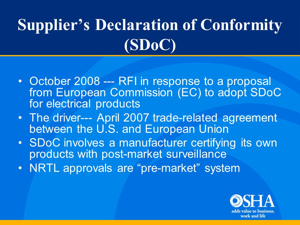October 2008 --- RFI in response to a proposal from European Commission (EC) to adopt SDoC for electrical products The driver--- April 2007 trade-related agreement between the U.S.