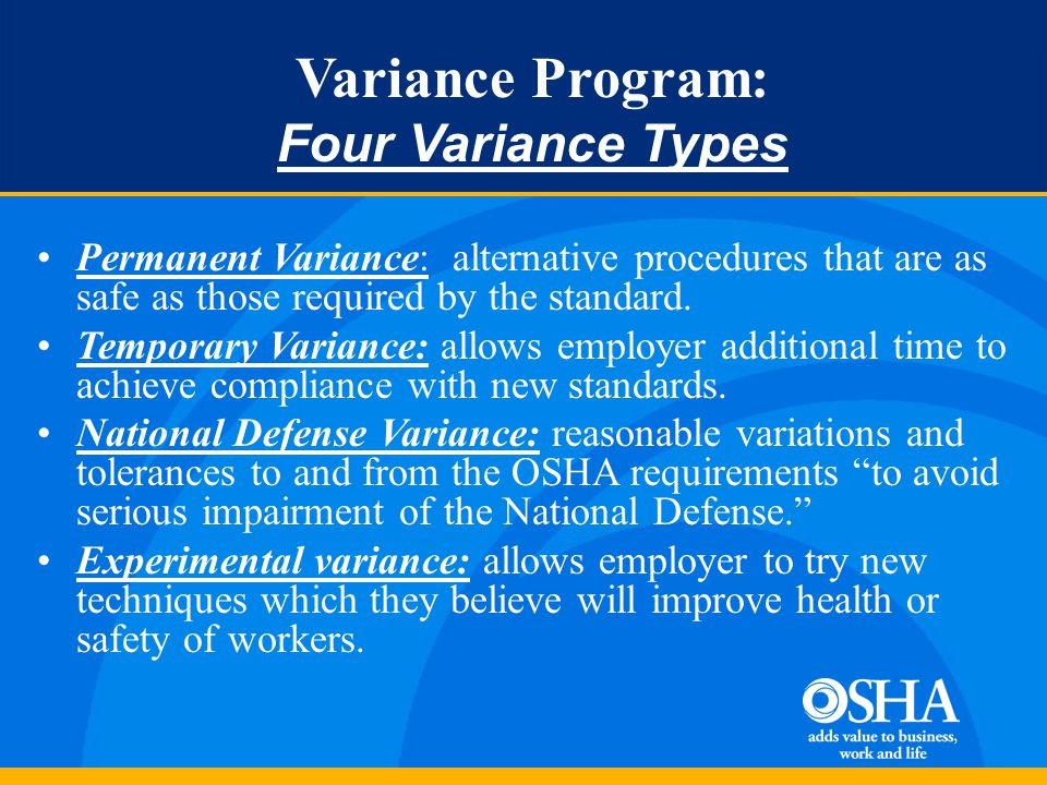 Variance Program: Four Variance Types Permanent Variance: alternative procedures that are as safe as those required by the standard. Temporary Varianc