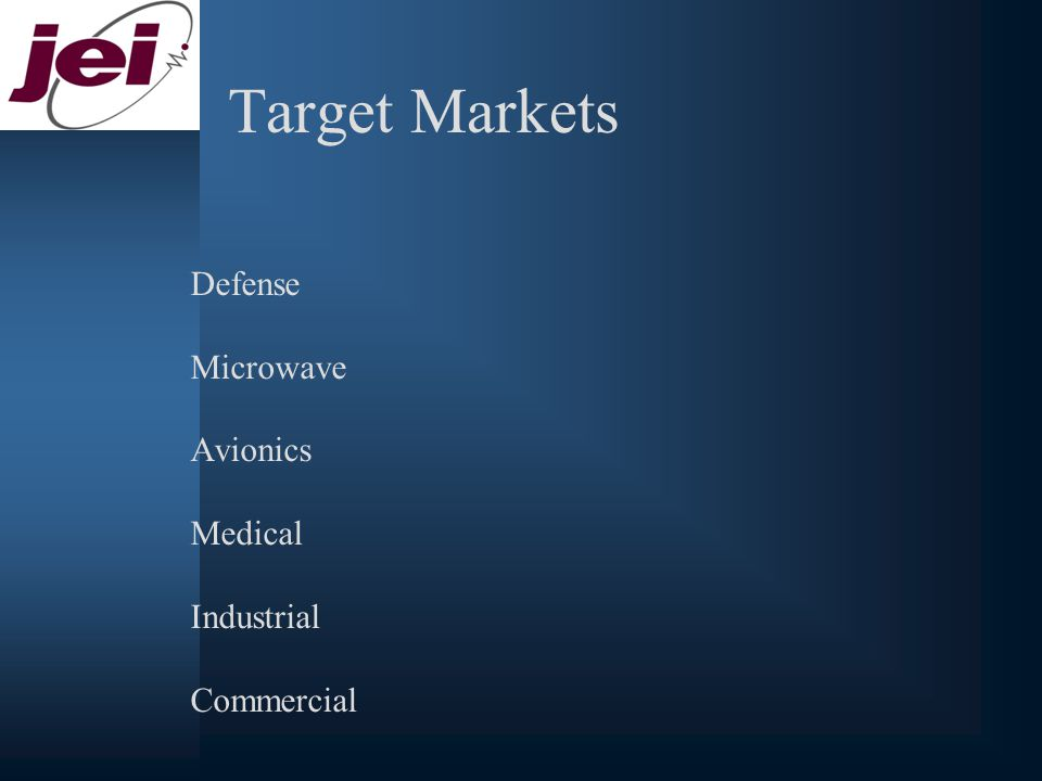 Target Markets Defense Microwave Avionics Medical Industrial Commercial